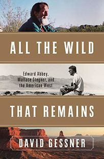 All the Wild That Remains: Edward Abbey