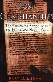 LOST CHRISTIANITIES: The Battles for Scriptures and the Faiths We Never Knew