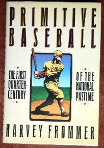 Primitive Baseball: The First Quarter-Century of the National Pastime