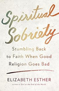 Spiritual Sobriety: The Promise of Healthy Faith When Good Religion Goes Bad