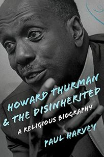 Howard Thurman and the Disinherited: A Religious Biography