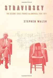 Stravinsky: The Second Exile: France and America
