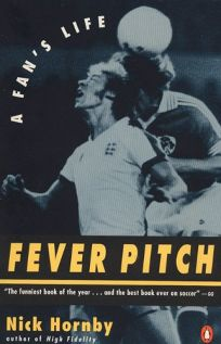 Fever Pitch: A Fans Life