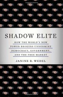 Shadow Elite: How the Worlds New Power Brokers Undermine Democracy