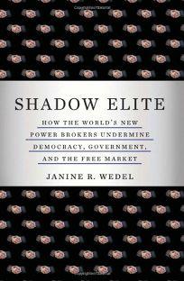 Shadow Elite: How the Worlds New Power Brokers Undermine Democracy