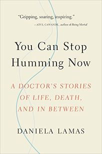 You Can Stop Humming Now: A Doctor's Stories of Life