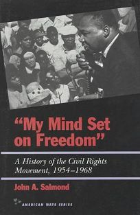 My Mind Set on Freedom: A History of the Civil Rights Movement 1954-1968