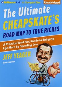 The Ultimate Cheapskates Road Map to True Riches