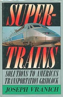 Supertrains: Solutions to Americas Transportation Gridlock