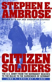 Citizen Soldiers: The U S Army from the Normandy Beaches to the Bulge to the Surrender of Germany June 7