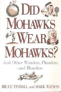 Did Mohawks Wear Mohawks?: And Other Wonders