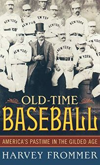 Old Time Baseball: Americas Pastime in the Gilded Age