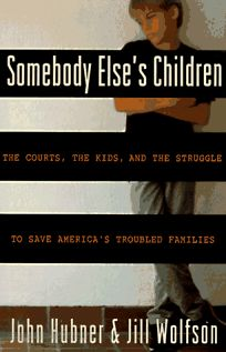 Somebody Elses Children: The Courts, the Kids, and the Struggle to Save Americas Troubled Families