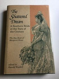 The Shattered Dream: A Southern Bride at the Turn of the Century: The Day Book of Margaret Sloan