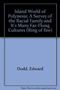 The Island World of Polynesia: A Survey of the Racial Family and Its Far-Flung Cultures