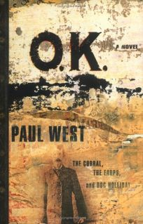Ok: The Corral the Earps and Doc Holliday a Novel