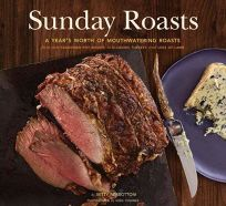 Sunday Roasts: A Years Worth of Mouthwatering Roasts