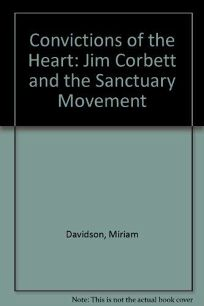 Convictions of the Heart: Jim Corbett and the Sanctuary Movement