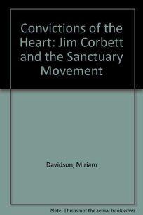 Convictions of the Heart: Jim Corbett and the Sanctuary Movement