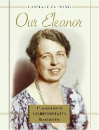 Our Eleanor: A Scrapbook Look at Eleanor Roosevelts Remarkable Life