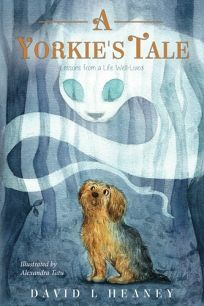 A Yorkie's Tale: Lessons from a Life Well-Lived