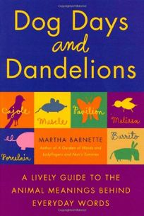 Dog Days and Dandelions: A Lively Guide to the Animal Meanings Behind Everday Words