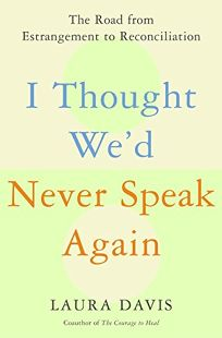 I THOUGHT WED NEVER SPEAK AGAIN: The Road from Estrangement to Reconciliation