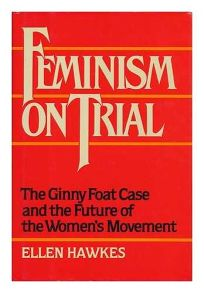 Feminism on Trial: The Ginny Foat Case and the Future of the Womens Movement
