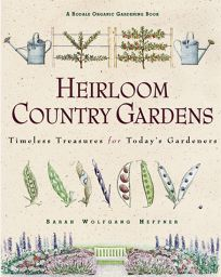 Heirloom Country Gardens: Timeless Treasures for Todays Gardeners