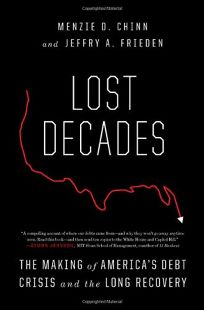 Lost Decades: The Making of Americas Debt Crisis and the Long Recovery