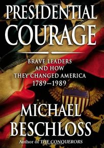Presidential Courage: Brave Leaders and How They Changed America