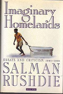 Imaginary Homelands: Essays and Criticism 1981-1991