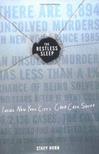 THE RESTLESS SLEEP: Inside New York Citys Cold Case Squad
