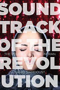 Soundtrack of the Revolution: The Politics of Music in Iran