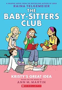 Kristys Great Idea: Full-Color Edition the Baby-Sitters Club Graphix #1 Revised