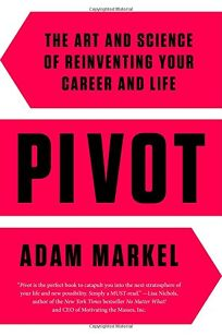 Pivot: The Art and Science of Reinventing Your Life