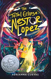 Children's Book Review: The Total Eclipse of Nestor Lopez by Adrianna Cuevas. Farrar, Straus and Giroux, $16.99 (288p) ISBN 978-0-374-31360-9