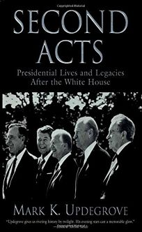 Second Acts: Presidential Lives and Legacies After the White House