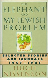 The Elephant and My Jewish Problem: Selected Stories and Journals