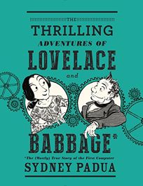 The Thrilling Adventures of Lovelace and Babbage: The Mostly True Story of the First Computer
