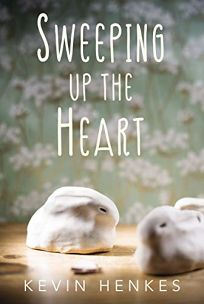 Children's Book Review: Sweeping Up the Heart by Kevin Henkes. Greenwillow, $16.99 (192p) ISBN 978-0-06-285254-0
