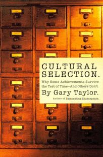 Cultural Selection: Why Some Acheivements Survive the Test of Time and Others Dont