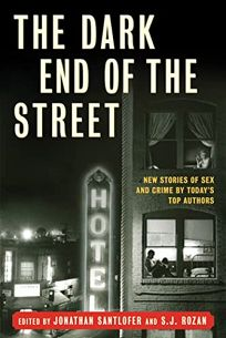 The Dark End of the Street: New Stories of Sex and Crime by Todays Top Authors