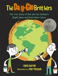 The Day-Glo Brothers: The True Story of Bob and Joe Switzers Bright Ideas and Brand-New Colors