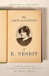 The Life and Loves of E. Nesbit: Victorian Iconoclast