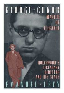 George Cukor: Master of Elegance: Hollywoods Legendary Director and His Stars