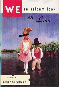 We So Seldom Look on Love: Stories