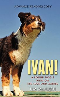 Ivan!: A Pound Dogs View on Life