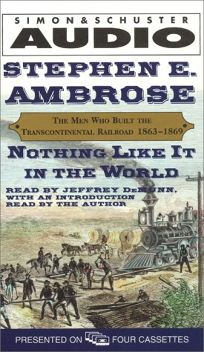 Nothing Like It in the World: The Men Who Built the Transcontinental Railroad