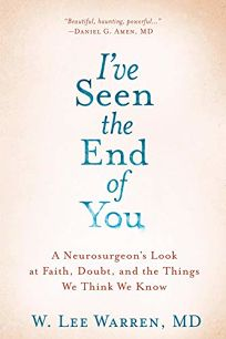 I've Seen the End of You: A Neurosurgeon's Look at Faith